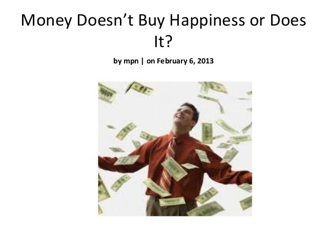 Money Doesn't Buy Happiness or Does                It?           by mpn | on February 6, 2013