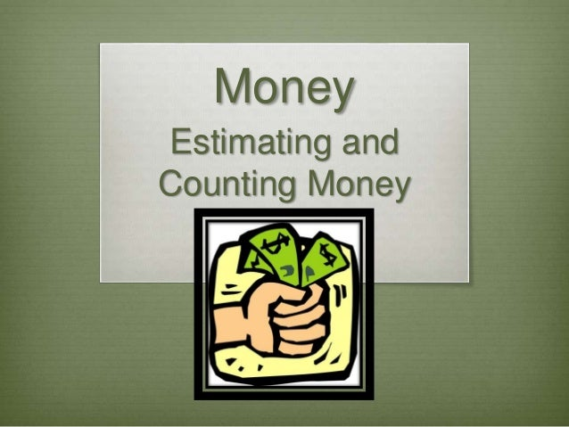 Money  Estimating and  Counting Money