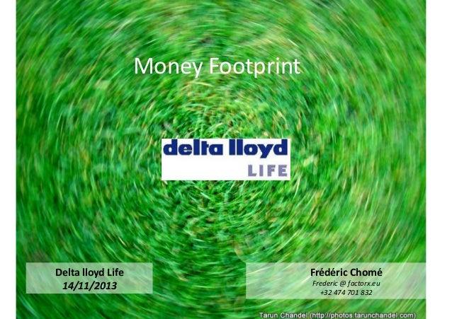 Money  Footprint      Delta  lloyd  Life   14/11/2013    Frédéric  Chomé     Frederic  @  factorx....