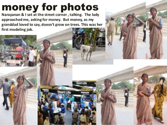 money for photos Narayanan & I set at the street corner , talking. The lady approached me, asking for money. But money, as...