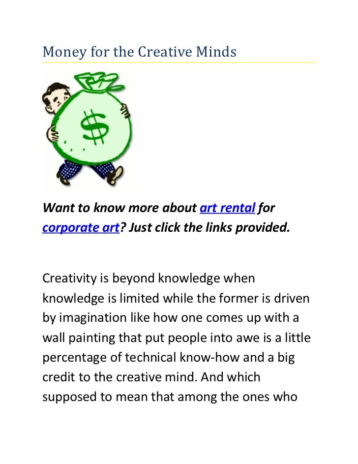 Money for the Creative MindsWant to know more about art rental forcorporate art? Just click the links provided.Creativity ...