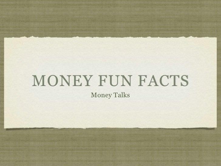 MONEY FUN FACTS     Money Talks