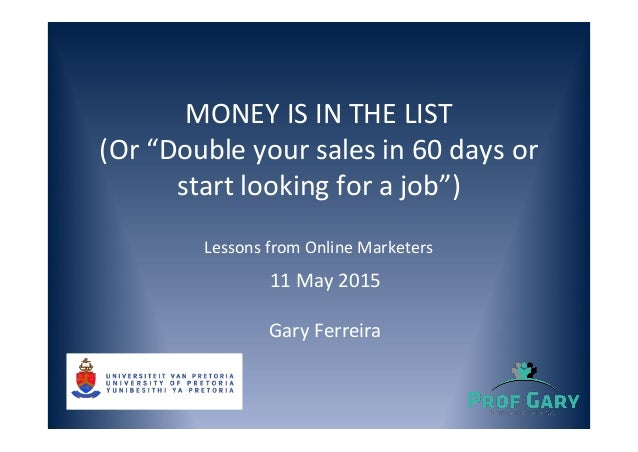 """MONEY IS IN THE LIST (Or """"Double your sales in 60 days or start looking for a job"""") Lessons from Online Marketers 11 May 2..."""