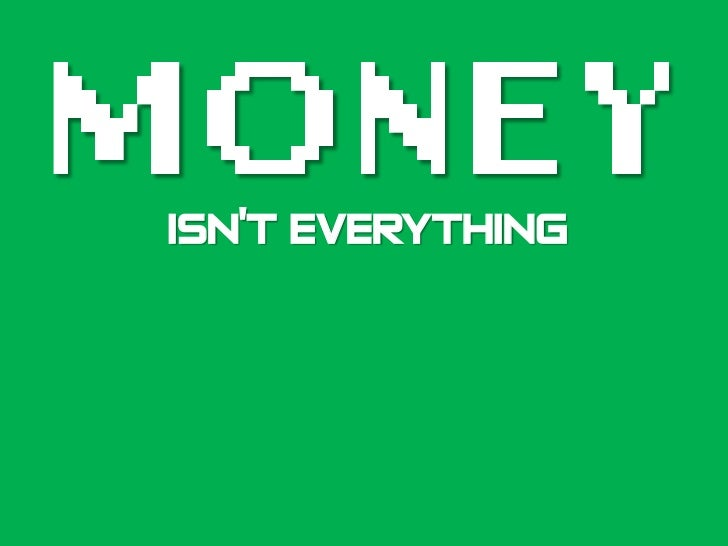 Money Isnt everything