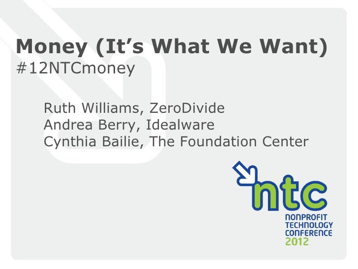 Money (It's What We Want)#12NTCmoney  Ruth Williams, ZeroDivide  Andrea Berry, Idealware  Cynthia Bailie, The Foundation C...