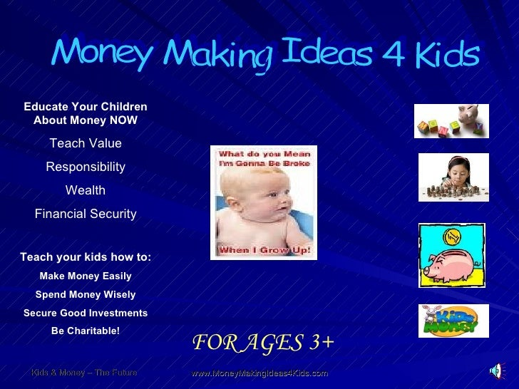 Money Making Ideas 4 Kids Educate Your Children About Money NOW Teach Value Responsibility Wealth Financial Security Teach...