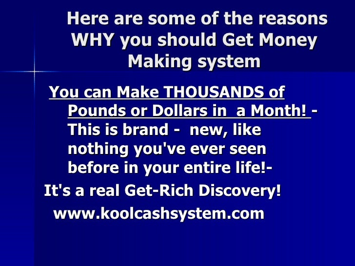 Here are some of the reasons WHY you should Get Money Making system: You can Make THOUSANDS of Pounds or Dollars in  a Mon...