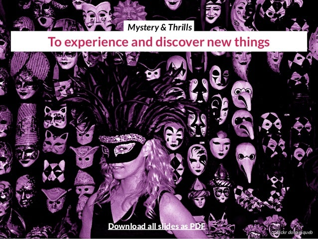 To experience and discover new things cc flickr dominiqueb Mystery & Thrills Download all slides as PDF