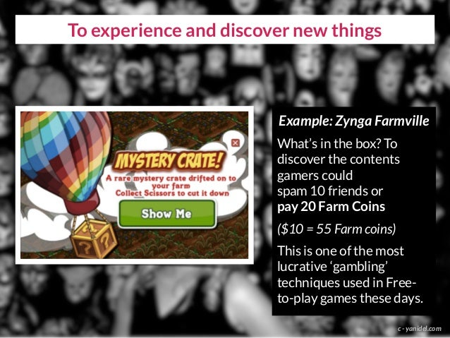 To experience and discover new things c - yanidel.com Example: Zynga Farmville What's in the box? To discover the contents...