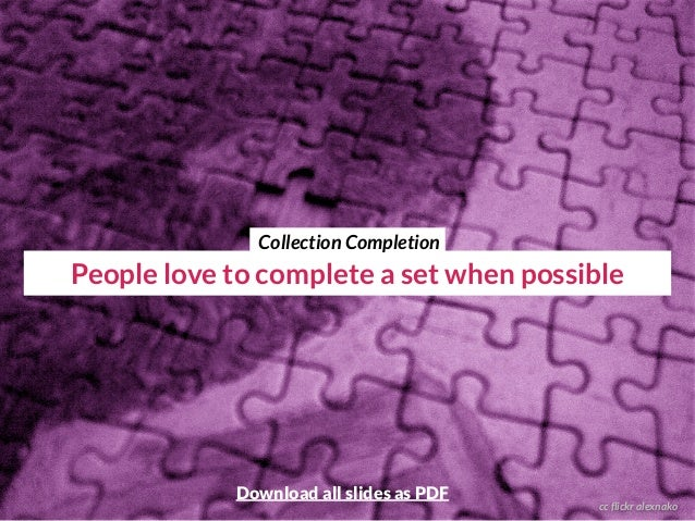 cc flickr alexnako People love to complete a set when possible Collection Completion Download all slides as PDF