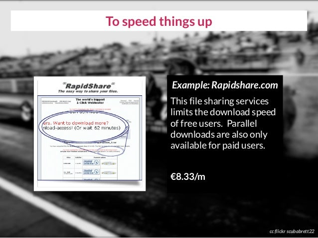 To speed things up cc flickr scubabrett22 Example: Rapidshare.com This file sharing services limits the download speed of ...