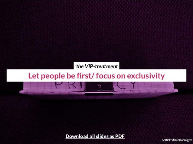 Let people be first/ focus on exclusivity cc flickr dcmetroblogger the VIP-treatment Download all slides as PDF