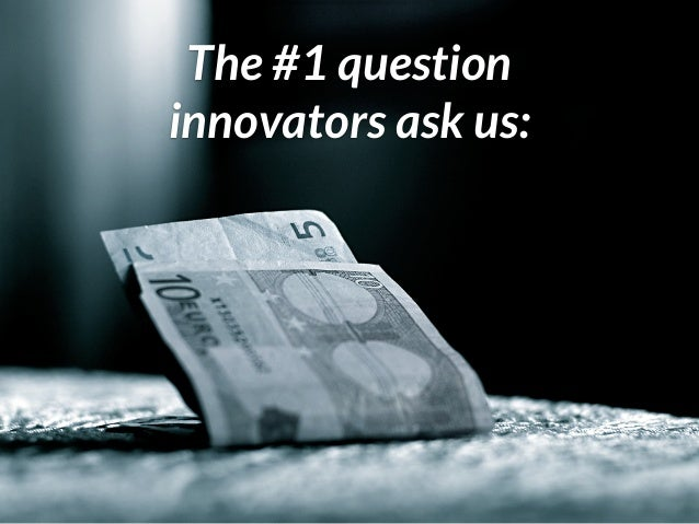 The #1 question innovators ask us: