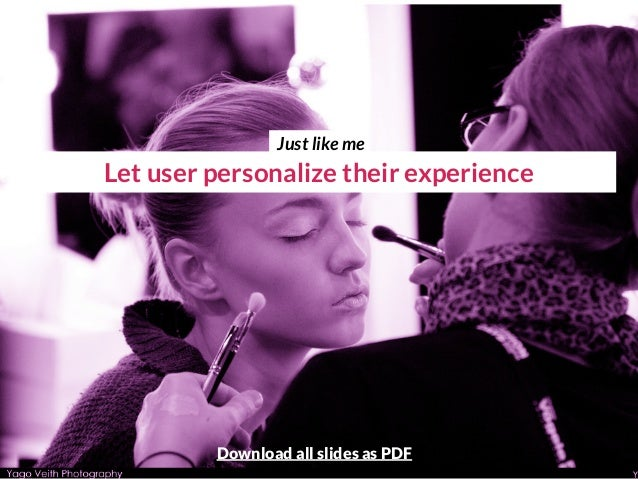 Let user personalize their experience Just like me Download all slides as PDF
