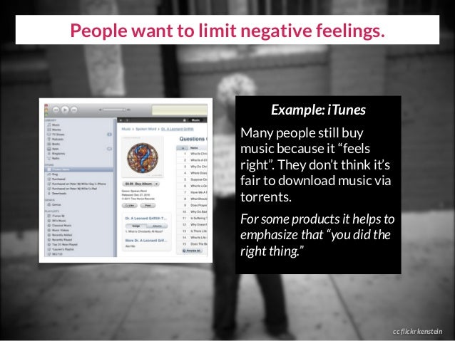 "People want to limit negative feelings. cc flickr kenstein Example: iTunes Many people still buy music because it ""feels r..."