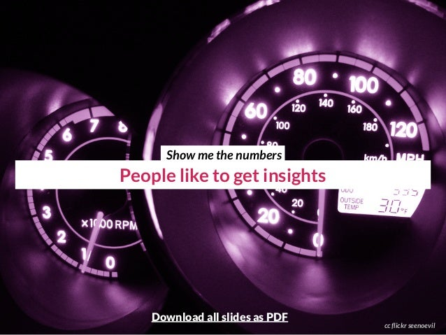 People like to get insights cc flickr seenoevil Show me the numbers Download all slides as PDF