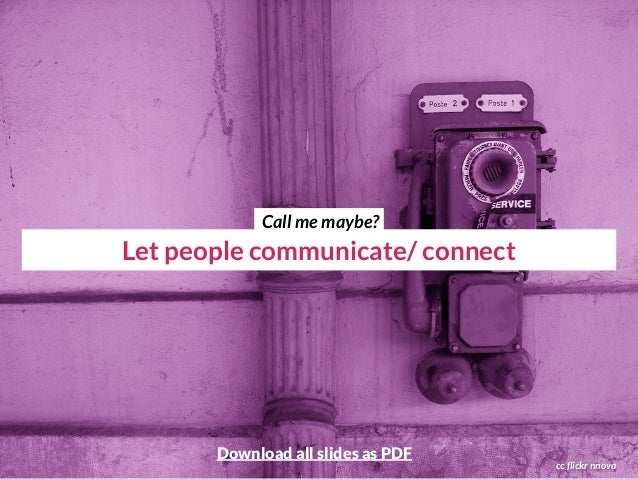 Let people communicate/ connect cc flickr nnova Call me maybe? Download all slides as PDF