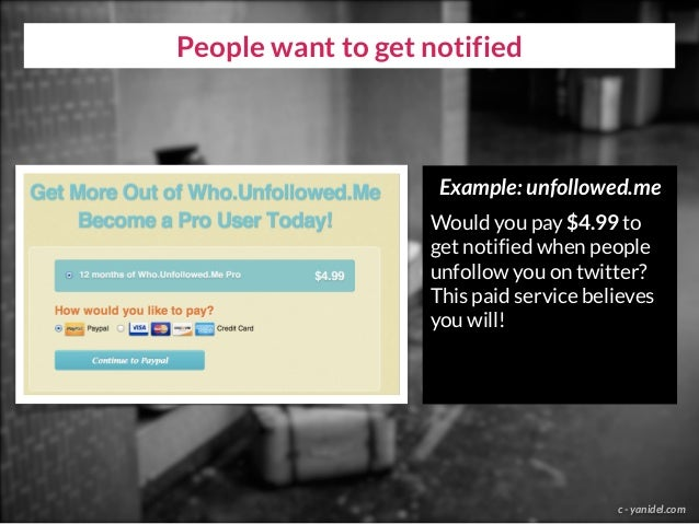 People want to get notified c - yanidel.com Example: unfollowed.me Would you pay $4.99 to get notified when people unfollo...