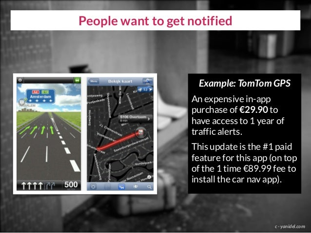People want to get notified c - yanidel.com Example: TomTom GPS An expensive in-app purchase of €29.90 to have access to 1...