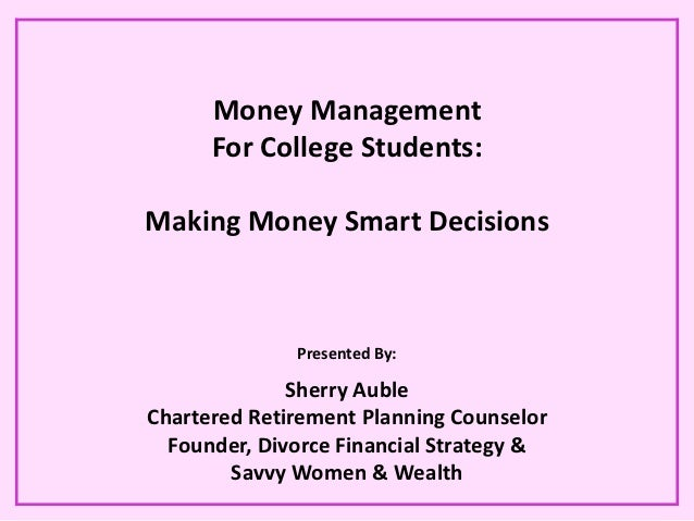 Money Management      For College Students:Making Money Smart Decisions              Presented By:              Sherry Aub...
