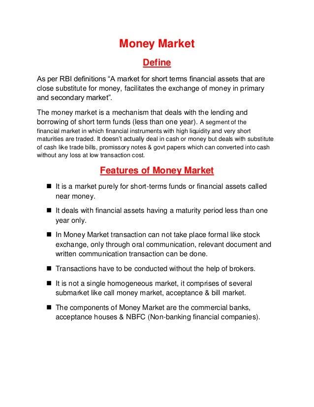 "Money Market                                        DefineAs per RBI definitions ""A market for short terms financial asset..."