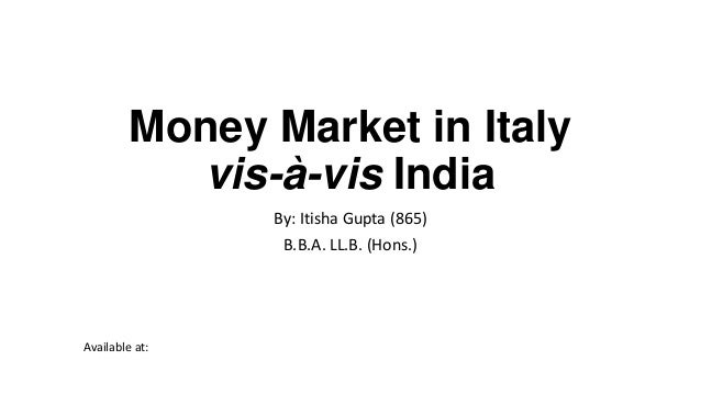Money Market in Italy vis-à-vis India By: Itisha Gupta (865) B.B.A. LL.B. (Hons.)  Available at: