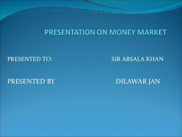 PRESENTED TO:   SIR ARSALA KHANPRESENTED BY     DILAWAR JAN