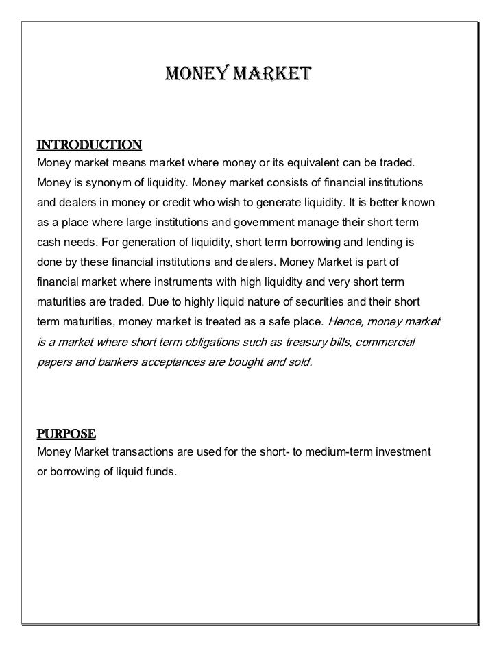 MONEY MARKET<br />INTRODUCTION<br />Money market means market where money or its equivalent can be traded. Money is synony...