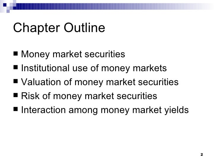 chapter 8 the money markets As money became a commodity, the money market became a component of the  financial markets for assets involved in short-term borrowing, lending, buying.