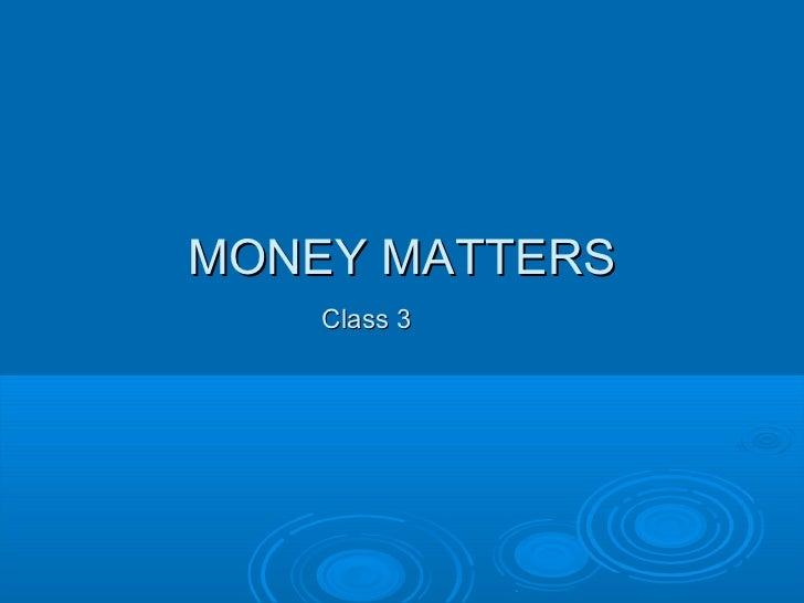 MONEY MATTERS    Class 3