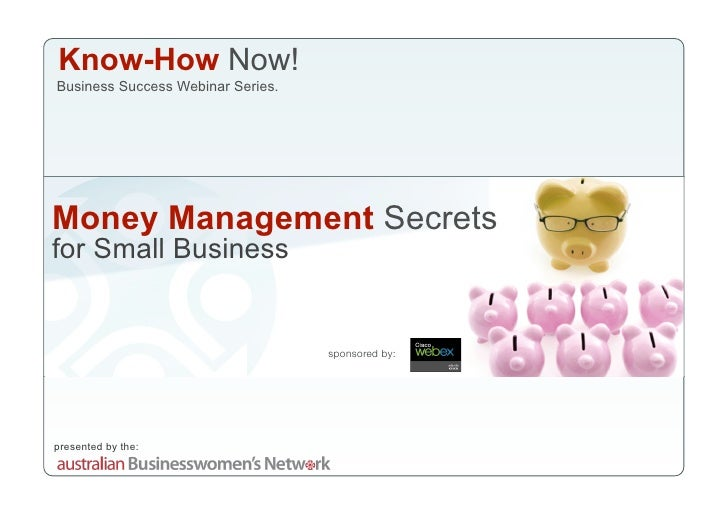 Know-How Now! Business Success Webinar Series.     Money Management Secrets for Small Business                            ...