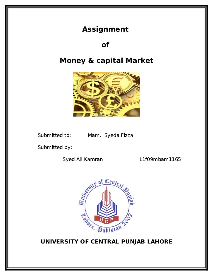 Assignment                       of        Money & capital MarketSubmitted to:     Mam. Syeda FizzaSubmitted by:         S...