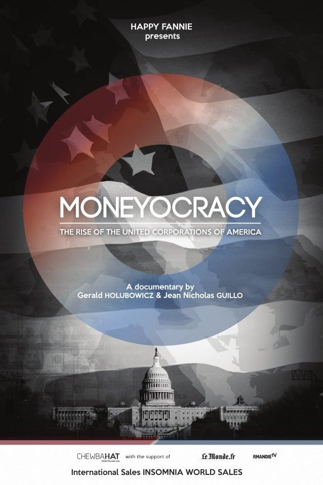 A documentaryby GeraldHOLUBOWICZ&JeanNicholasGUILLO MONEYOCRACY THERISEOFTHEUNITEDCORPORATIONSOFAMERICA HAPPYFANNIE presen...
