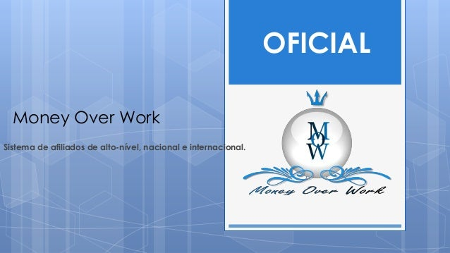 OFICIAL  Money Over WorkSistema de afiliados de alto-nível, nacional e internacional.