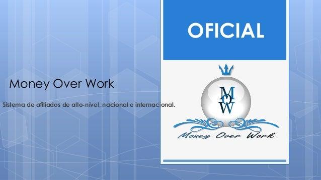 Money Over WorkSistema de afiliados de alto-nível, nacional e internacional.OFICIAL