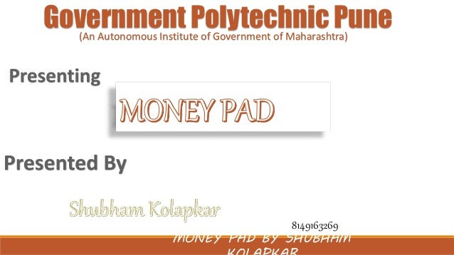 Government Polytechnic Pune  (An Autonomous Institute of Government of Maharashtra)  8149163269  MONEY PAD BY SHUBHAM  KOL...