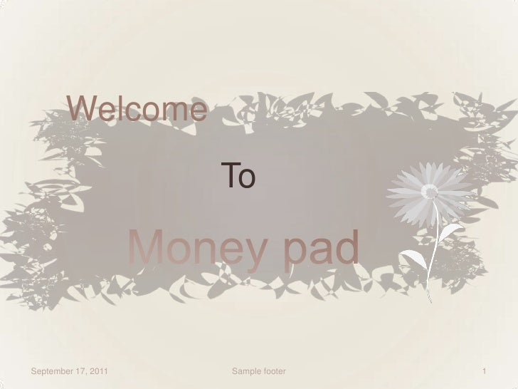 Welcome <br />Money pad<br />March 2, 2011<br />Sample footer<br />1<br />To<br />