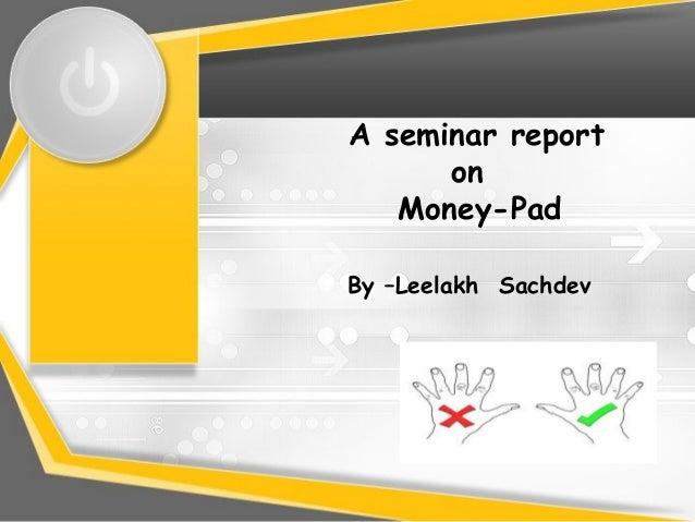 A seminar report      on   Money-PadBy –Leelakh Sachdev