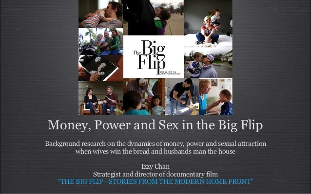 Money, Power and Sex in the Big FlipBackground research on the dynamics of money, power and sexual attractionwhen wives wi...