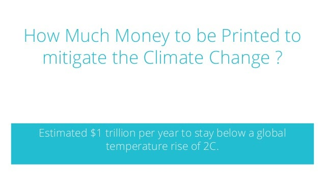 How Much Money to be Printed to mitigate the Climate Change ? Estimated $1 trillion per year to stay below a global temper...