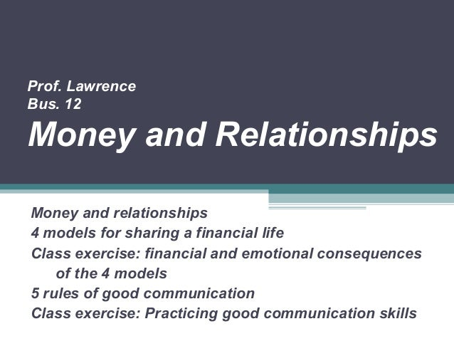 Prof. Lawrence Bus. 12 Money and Relationships Money and relationships 4 models for sharing a financial life Class exercis...