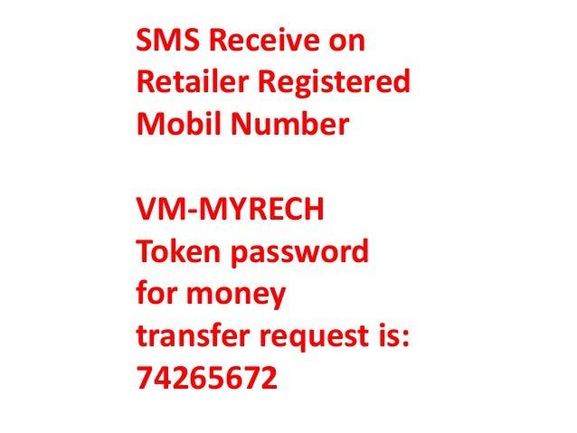 SMS Receive on Retailer Registered Mobil Number VM-MYRECH Token password for money transfer request is: 74265672