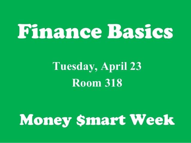 Finance Basics Tuesday, April 23 Room 318  Money $mart Week