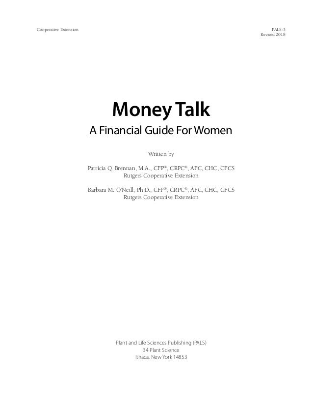 Cooperative Extension PALS-3 Revised 2018 MoneyTalk A Financial Guide ForWomen Written by Patricia Q. Brennan, M.A., CFP®...