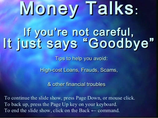 "Money TalksMoney Talks:: If you're not careful,If you're not careful, It just says ""Goodbye""It just says ""Goodbye"" Tips to..."