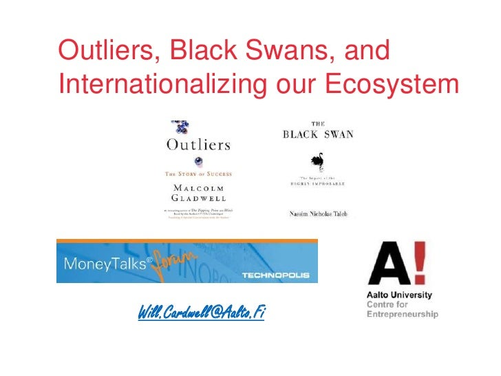 Outliers, Black Swans, and InternationalizingourEcosystem<br />Will.Cardwell@Aalto.Fi<br />