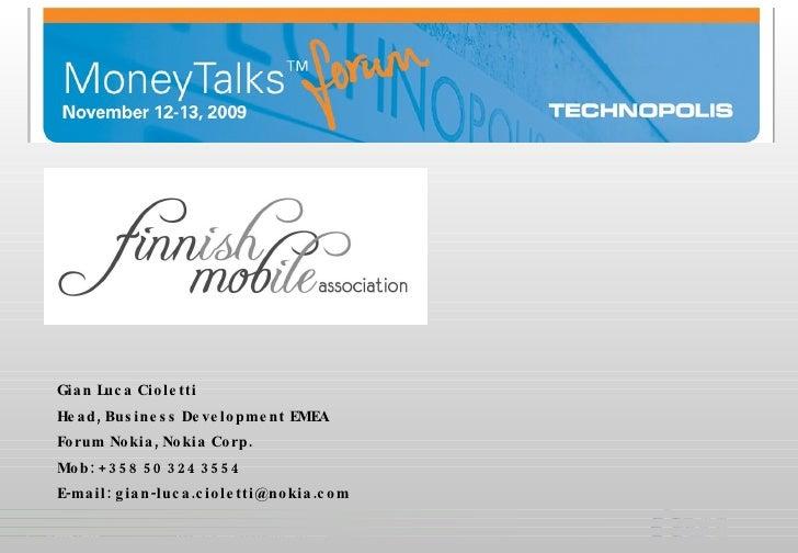 Gian Luca Cioletti Head, Business Development EMEA Forum Nokia, Nokia Corp. Mob: +358 50 324 3554 E-mail: gian-luca.ciolet...