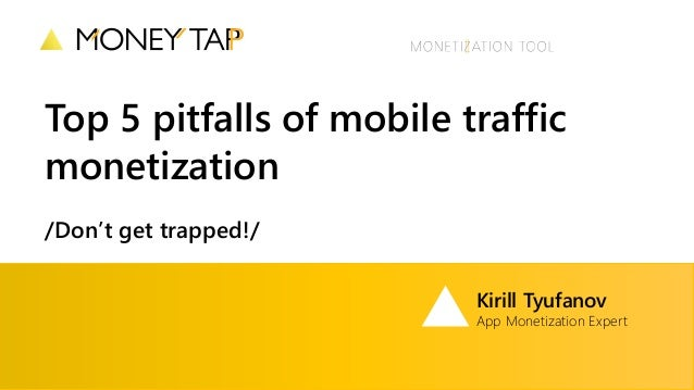 Top 5 pitfalls of mobile traffic monetization /Don't get trapped!/ Kirill Tyufanov App Monetization Expert