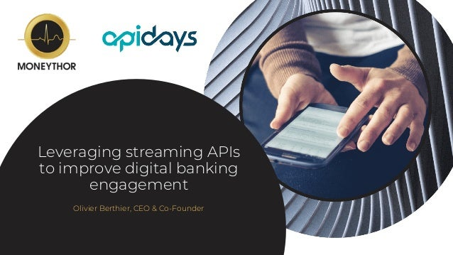 Leveraging streaming APIs to improve digital banking engagement Olivier Berthier, CEO & Co-Founder