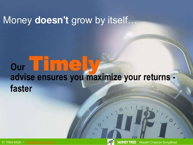 Timely Our Timely advise ensures you maximize your returns - faster Money doesn't grow by itself… 101091 77604 94035 • sal...
